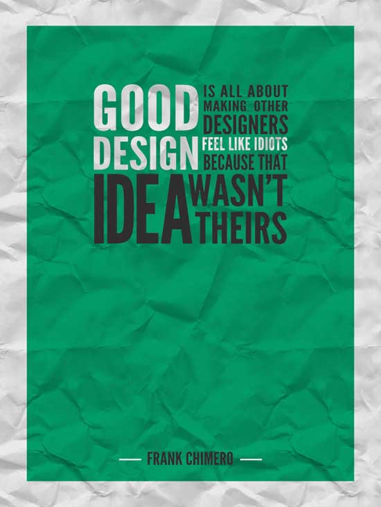 good design is all about making other designers feel like idiots